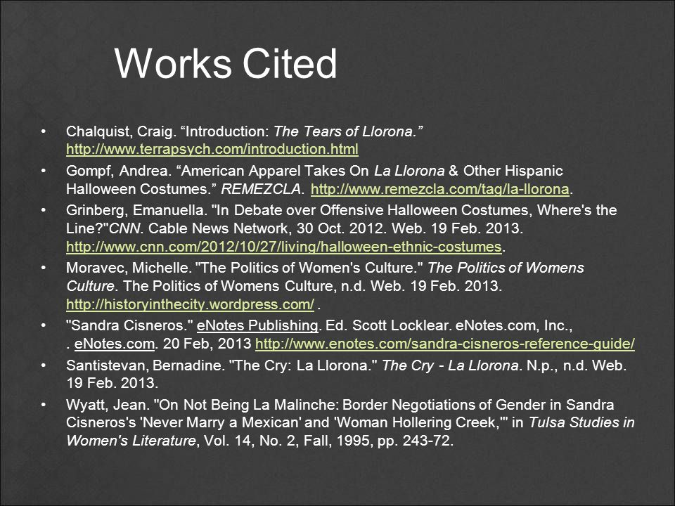 """Works Cited Chalquist, Craig. """"Introduction: The Tears of Llorona."""" http://www.terrapsych.com/introduction.html http://www.terrapsych.com/introduction"""