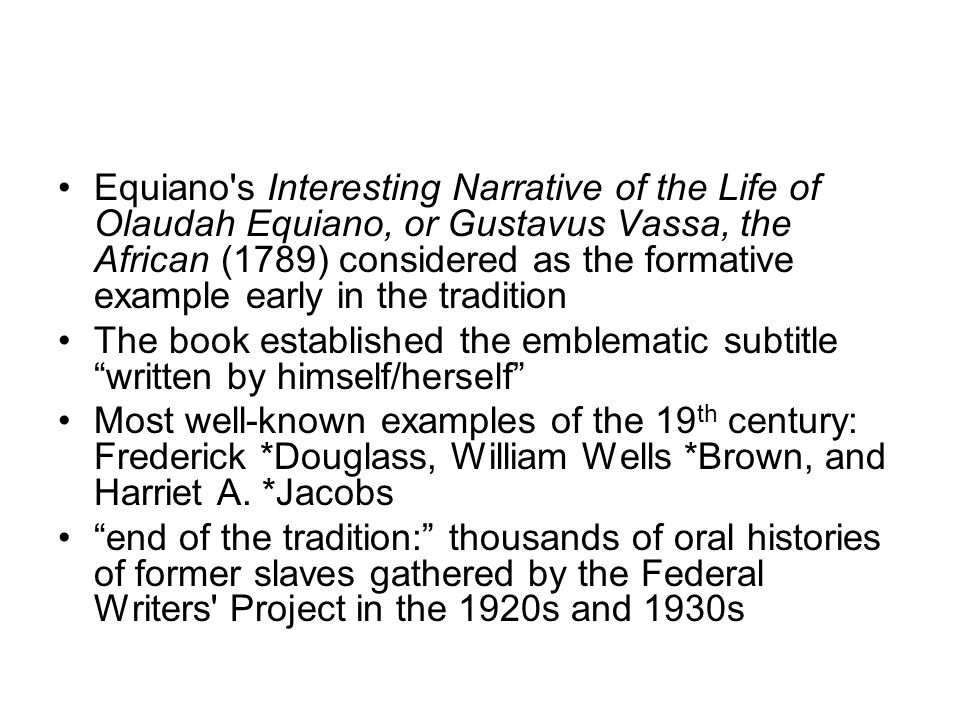 Equiano's Interesting Narrative of the Life of Olaudah Equiano, or Gustavus Vassa, the African (1789) considered as the formative example early in the