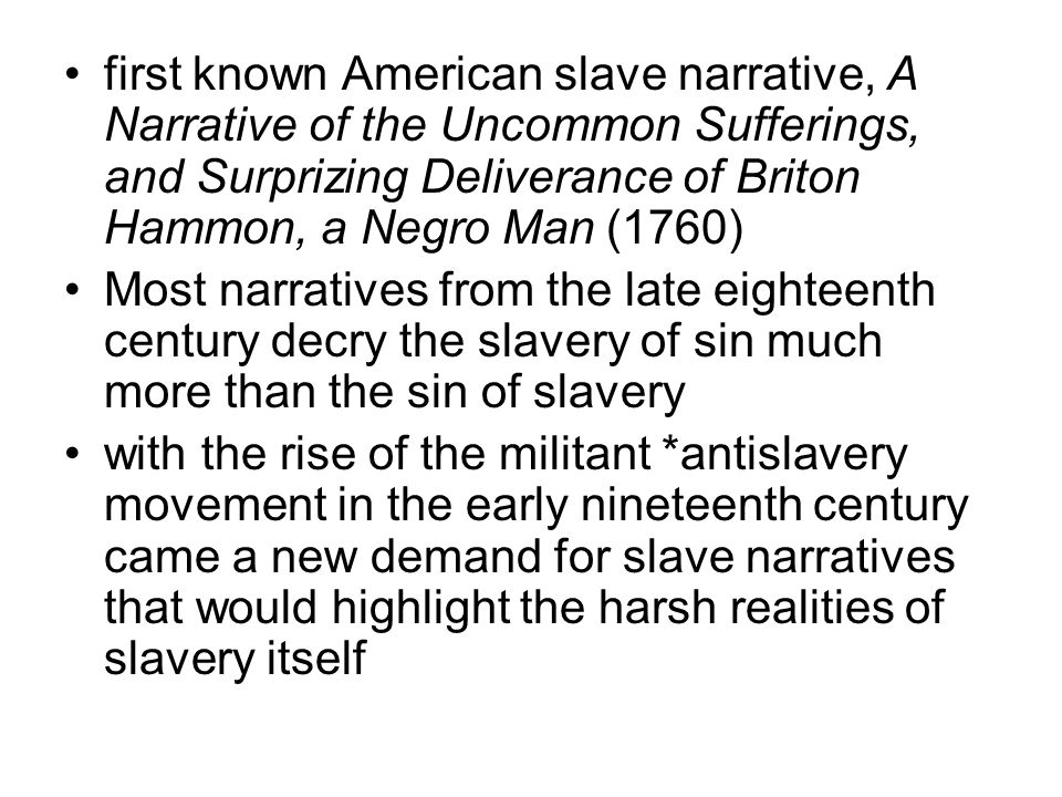 first known American slave narrative, A Narrative of the Uncommon Sufferings, and Surprizing Deliverance of Briton Hammon, a Negro Man (1760) Most nar