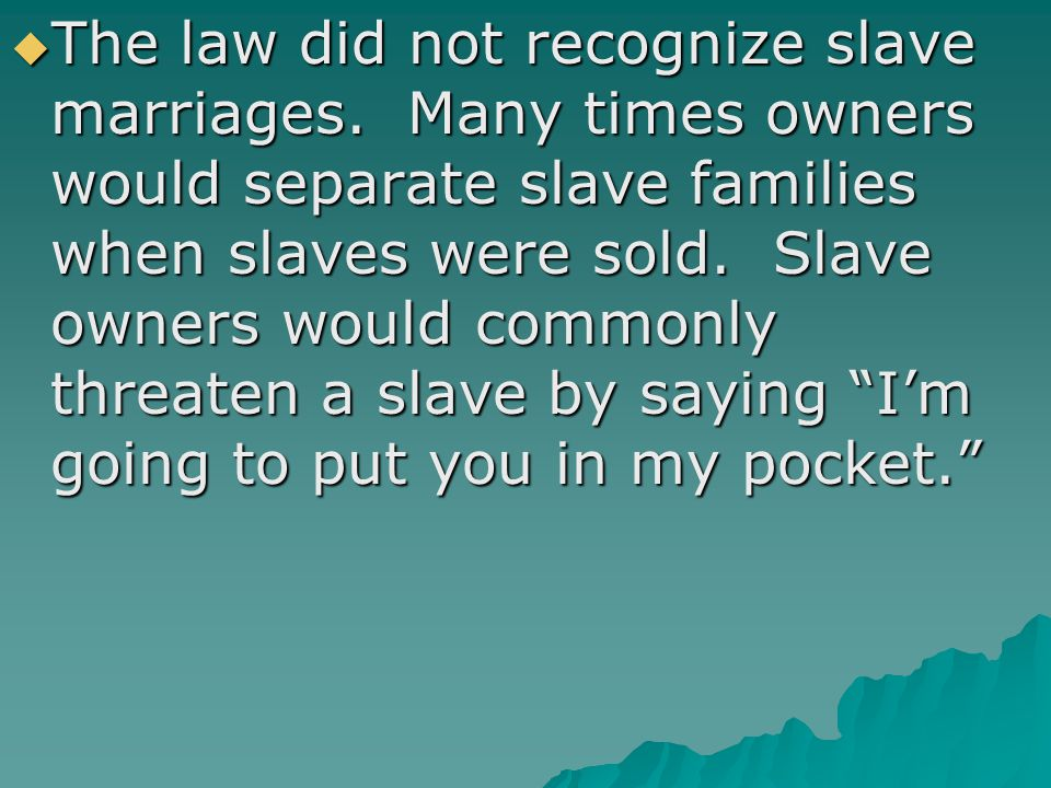  The law did not recognize slave marriages.