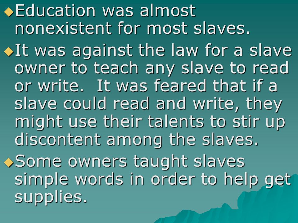  Education was almost nonexistent for most slaves.