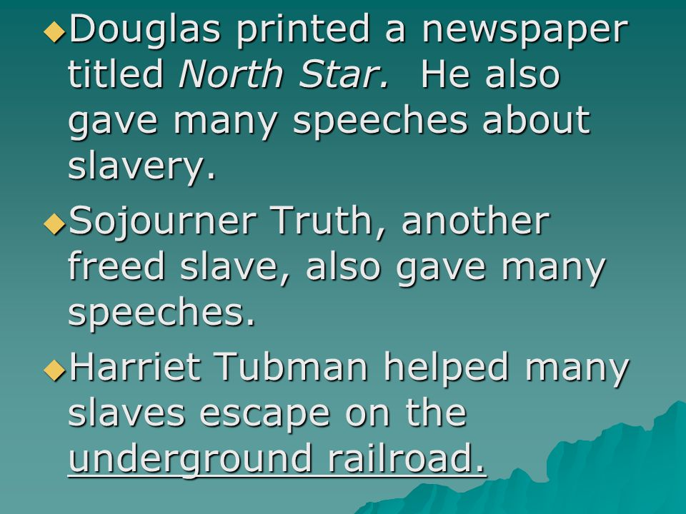  Douglas printed a newspaper titled North Star. He also gave many speeches about slavery.