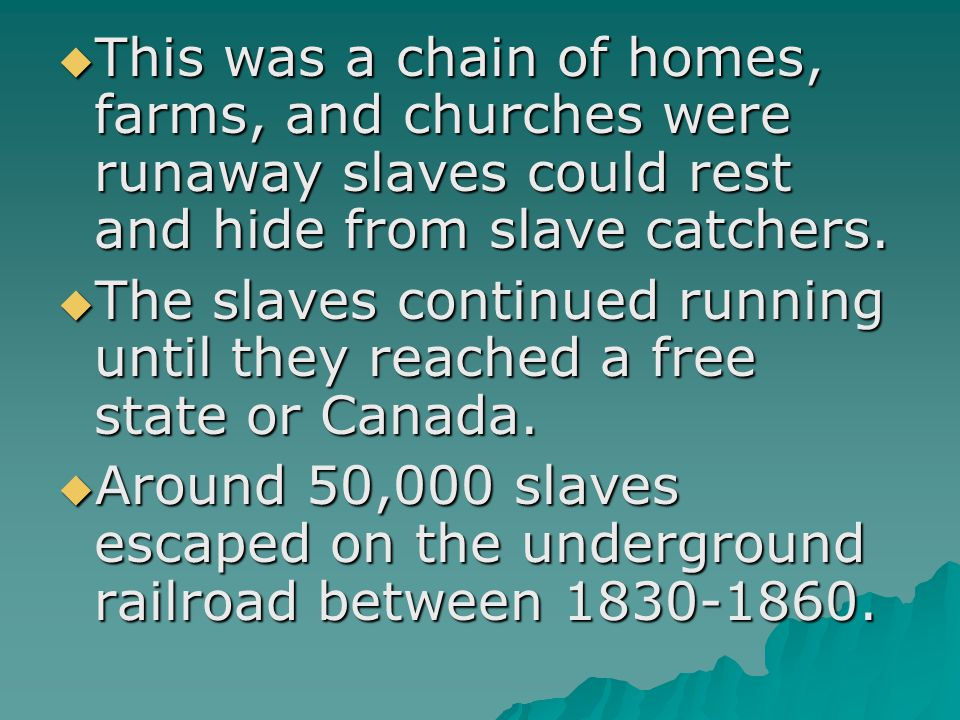  This was a chain of homes, farms, and churches were runaway slaves could rest and hide from slave catchers.