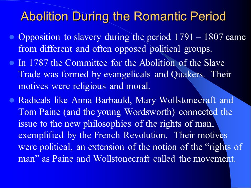 Abolition During the Romantic Period Opposition to slavery during the period 1791 – 1807 came from different and often opposed political groups.