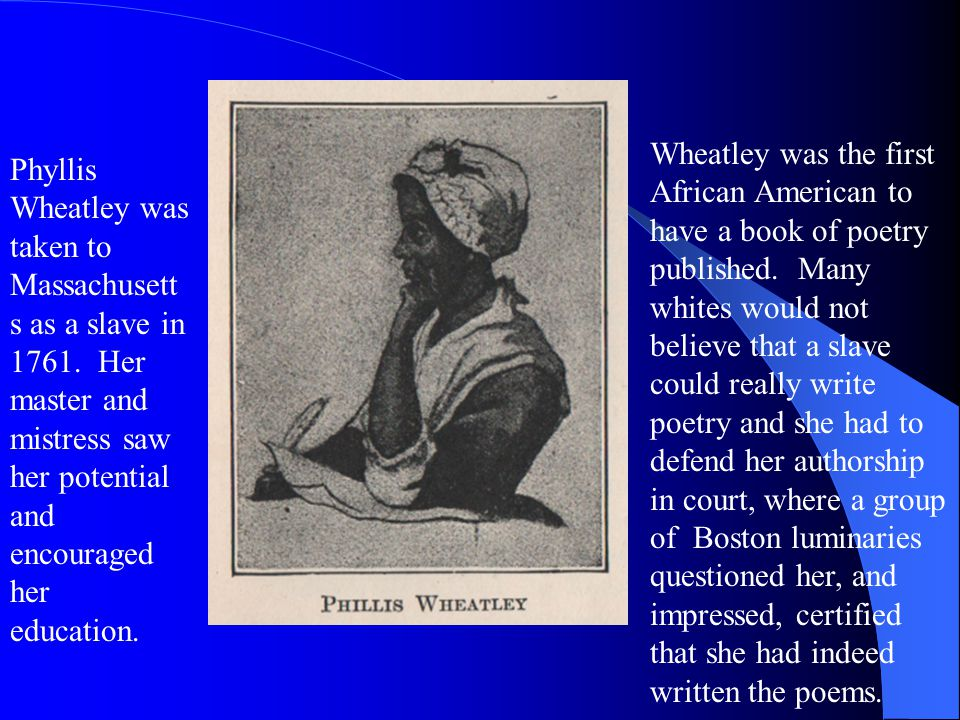 Phyllis Wheatley was taken to Massachusett s as a slave in 1761.