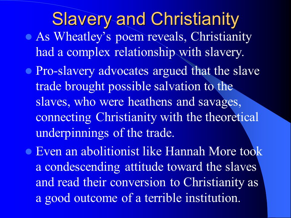Slavery and Christianity As Wheatley's poem reveals, Christianity had a complex relationship with slavery.