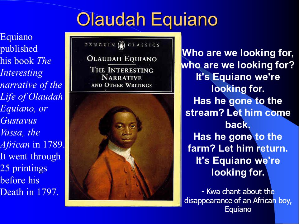 Olaudah Equiano Equiano published his book The Interesting narrative of the Life of Olaudah Equiano, or Gustavus Vassa, the African in 1789.