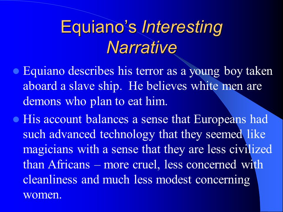 Equiano's Interesting Narrative Equiano describes his terror as a young boy taken aboard a slave ship.