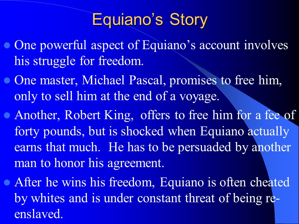 Equiano's Story One powerful aspect of Equiano's account involves his struggle for freedom.