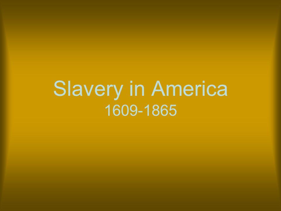 Slavery in America 1609-1865