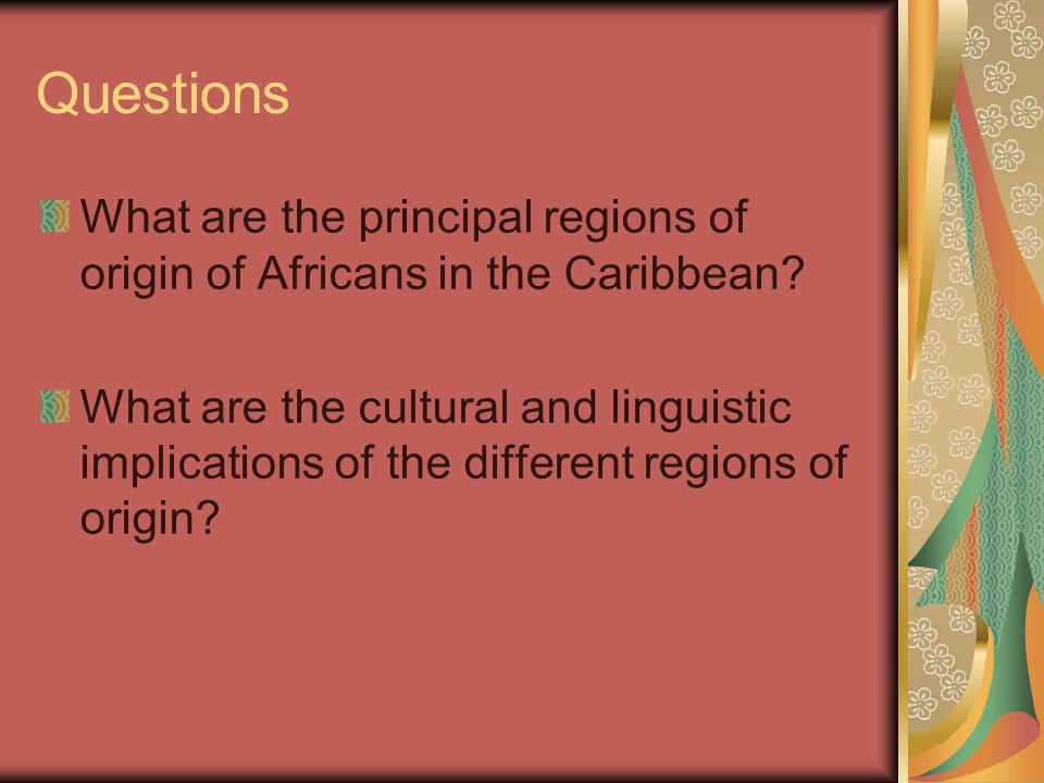 Questions What are the principal regions of origin of Africans in the Caribbean.