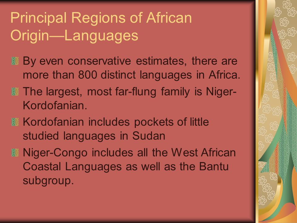 Principal Regions of African Origin—Languages By even conservative estimates, there are more than 800 distinct languages in Africa.