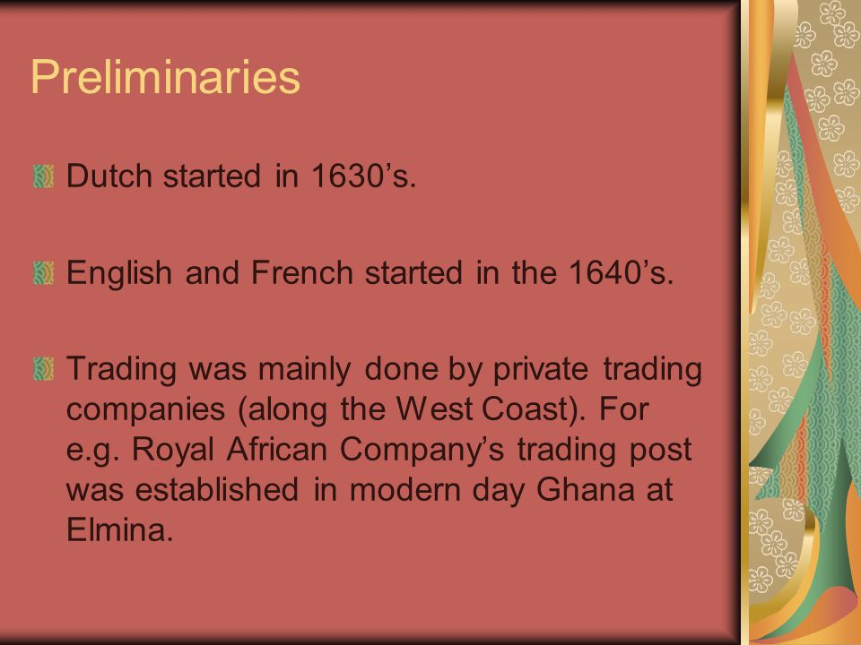 Preliminaries Dutch started in 1630's. English and French started in the 1640's.