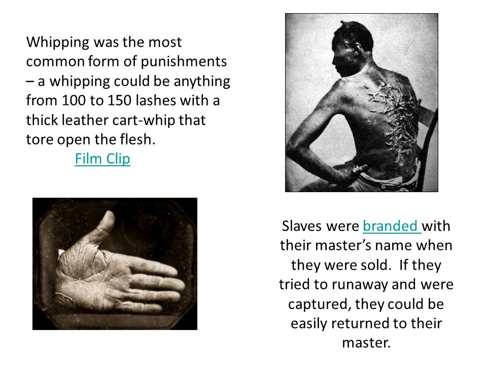 Slaves were branded with their master's name when they were sold.
