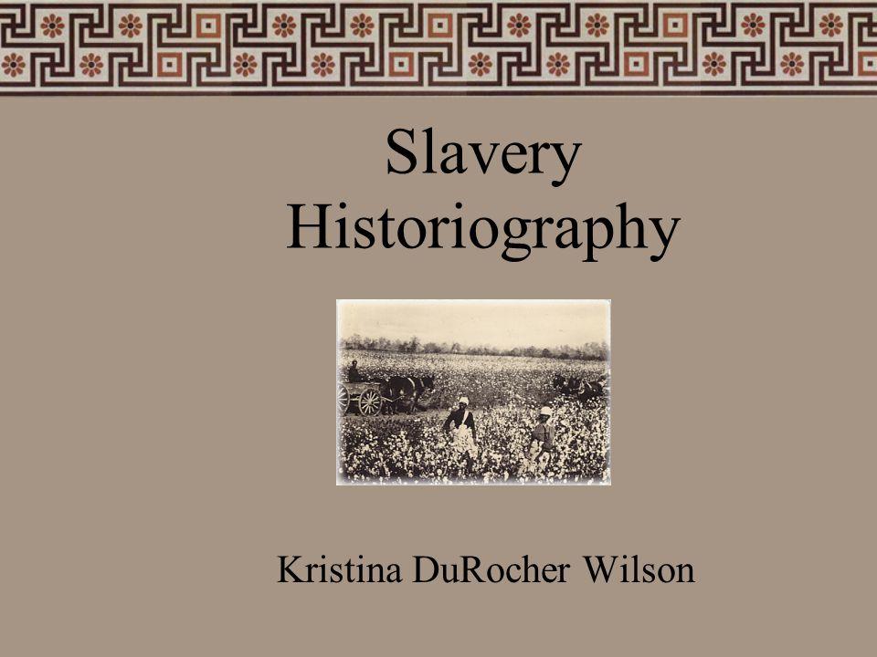 Slavery Historiography Kristina DuRocher Wilson
