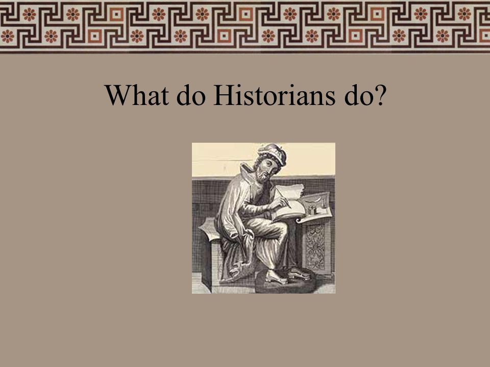 What do Historians do