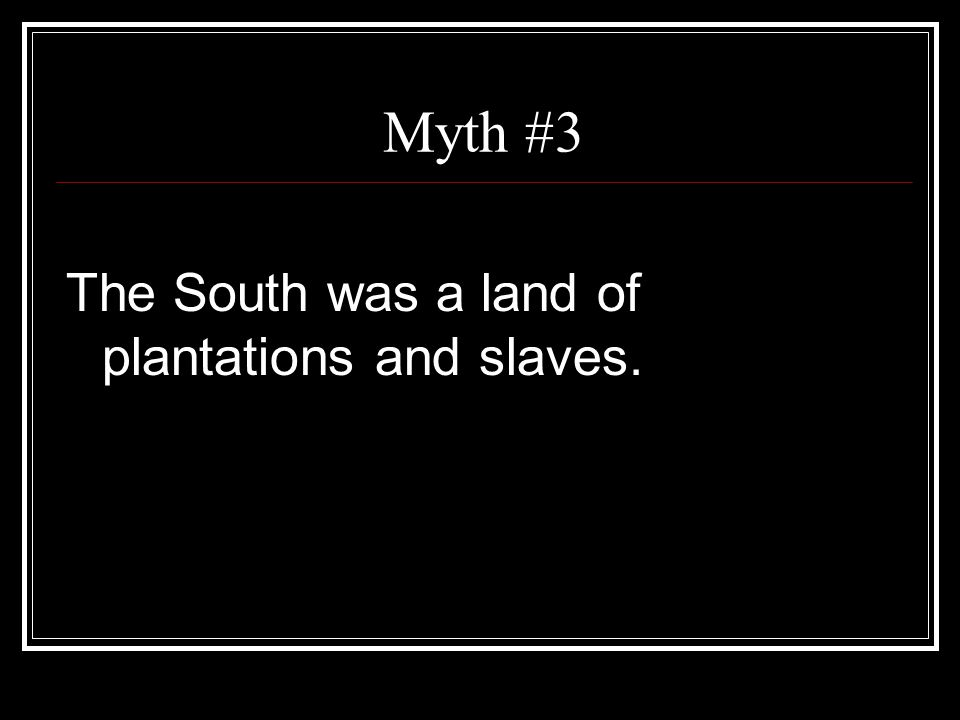 Myth #3 The South was a land of plantations and slaves.