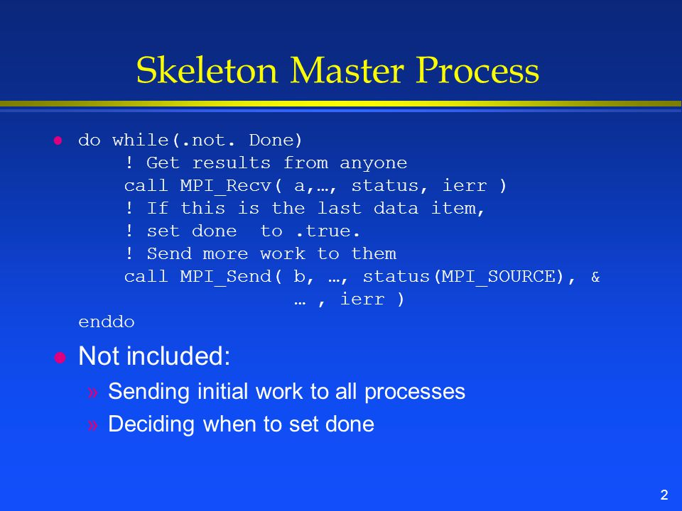 2 Skeleton Master Process l do while(.not.Done) .