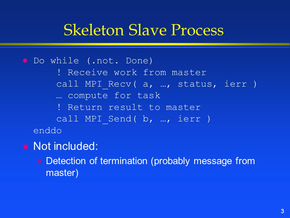 3 Skeleton Slave Process Do while (.not.Done) .