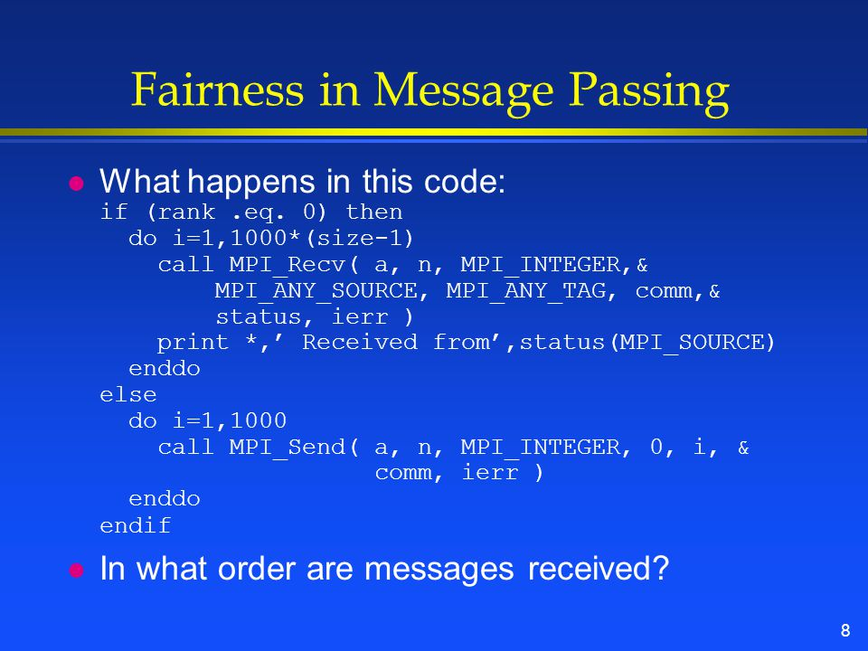 8 Fairness in Message Passing What happens in this code: if (rank.eq.