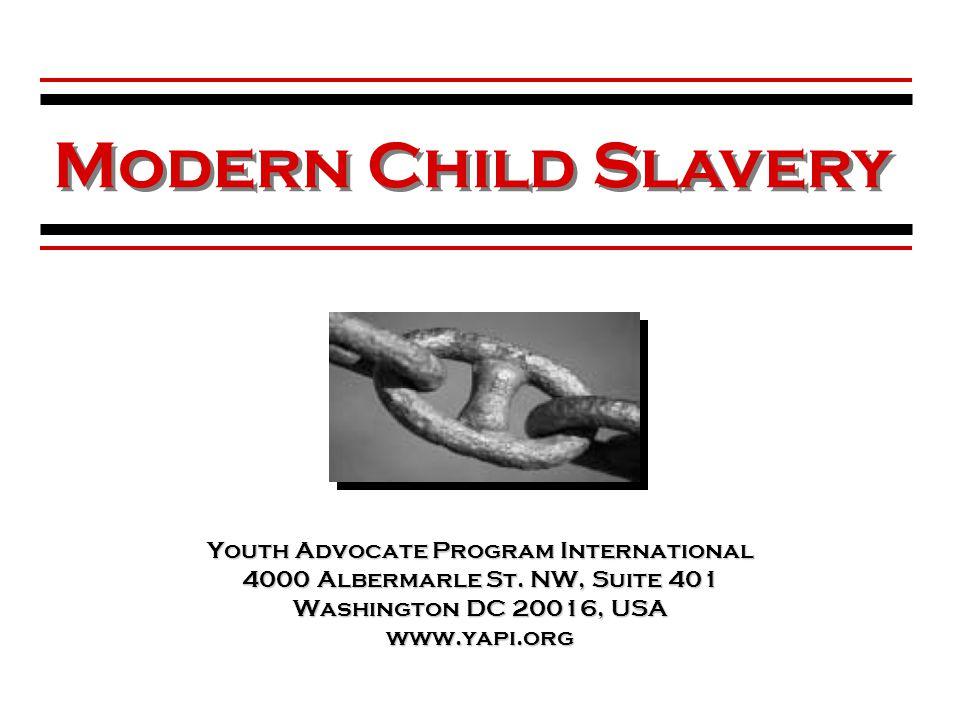 Youth Advocate Program International 4000 Albermarle St. NW, Suite 401 Washington DC 20016, USA www.yapi.org Modern Child Slavery