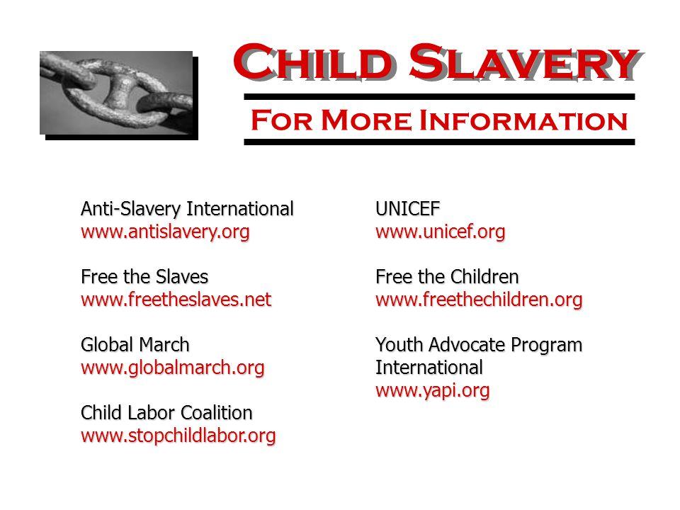 Child Slavery For More Information Anti-Slavery International www.antislavery.org Free the Slaves www.freetheslaves.net Global March www.globalmarch.o
