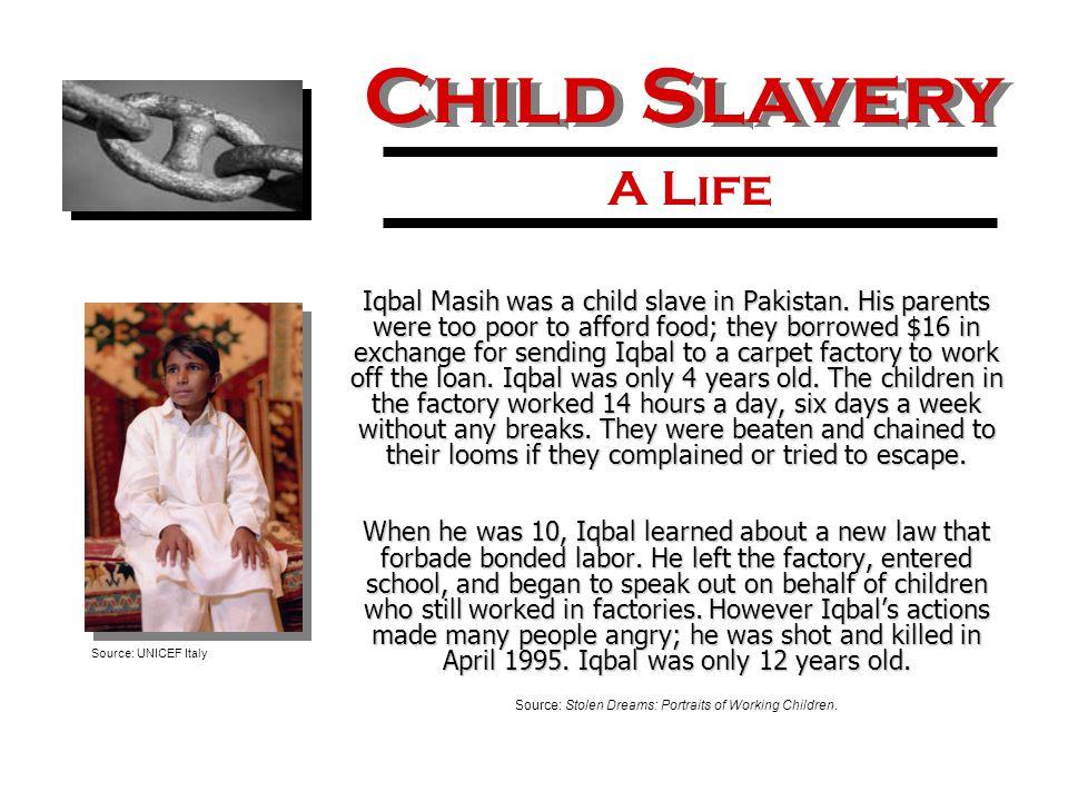 Iqbal Masih was a child slave in Pakistan.