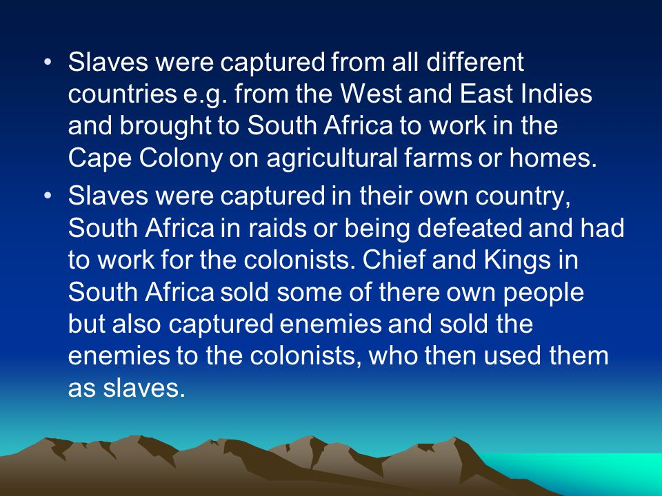 Slaves were captured from all different countries e.g.