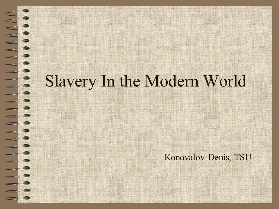 Slavery In the Modern World Konovalov Denis, TSU