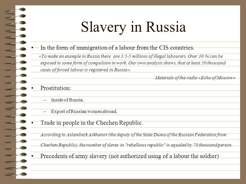 Slavery in Russia In the form of immigration of a labour from the CIS countries.