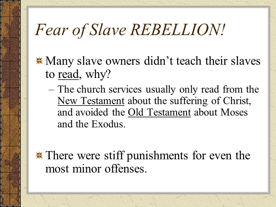 Fear of Slave REBELLION. Many slave owners didn't teach their slaves to read, why.