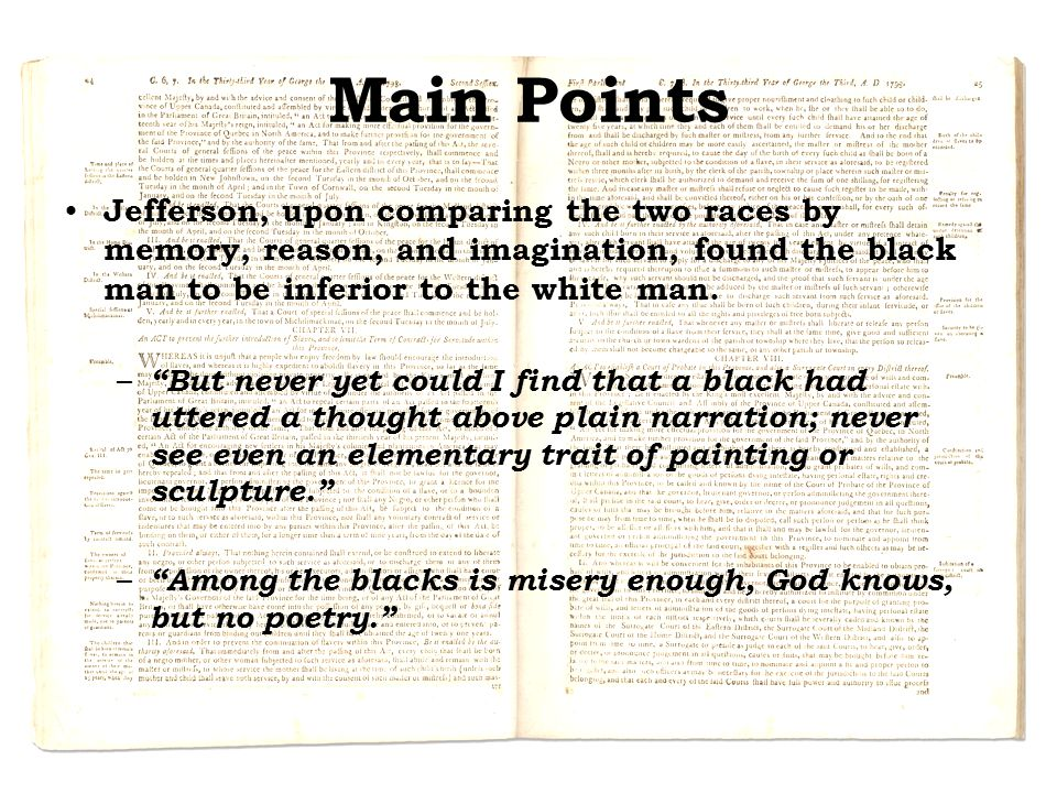 """Main Points Jefferson, upon comparing the two races by memory, reason, and imagination, found the black man to be inferior to the white man. – """"But ne"""