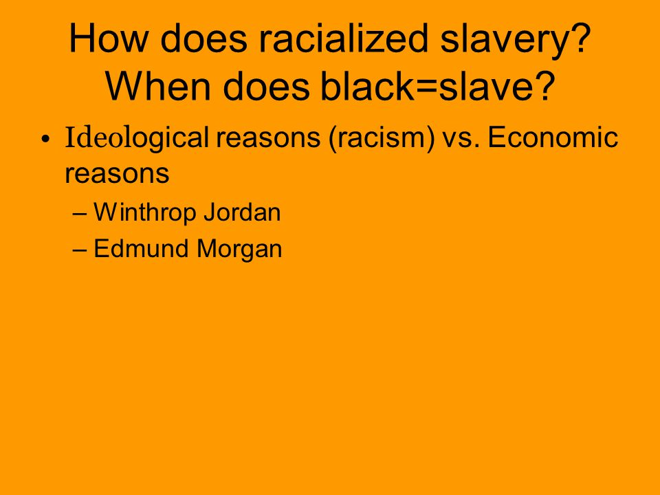 How does racialized slavery.When does black=slave.