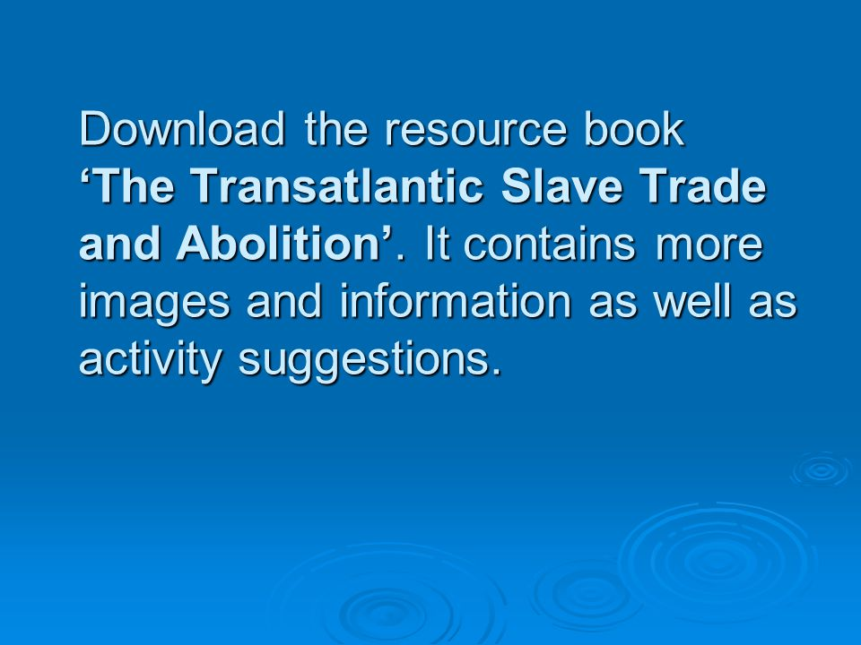 Download the resource book 'The Transatlantic Slave Trade and Abolition'.