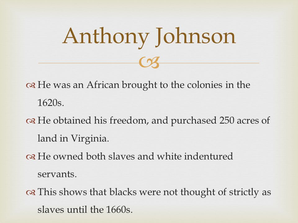   He was an African brought to the colonies in the 1620s.