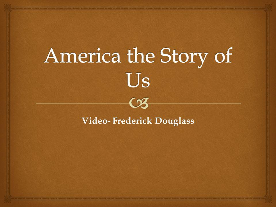 Video- Frederick Douglass
