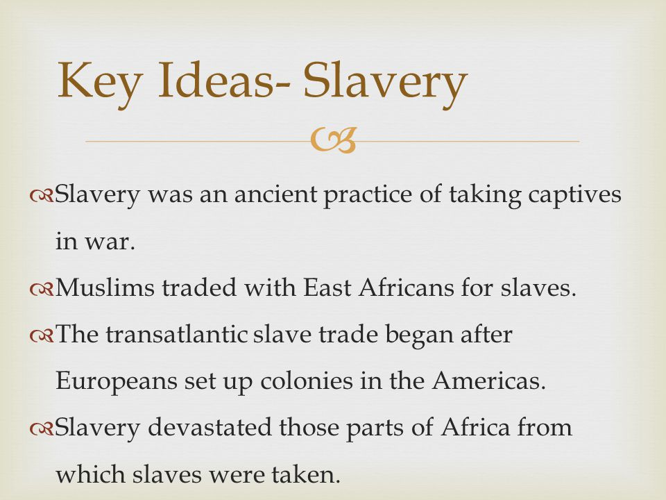   Slavery was an ancient practice of taking captives in war.