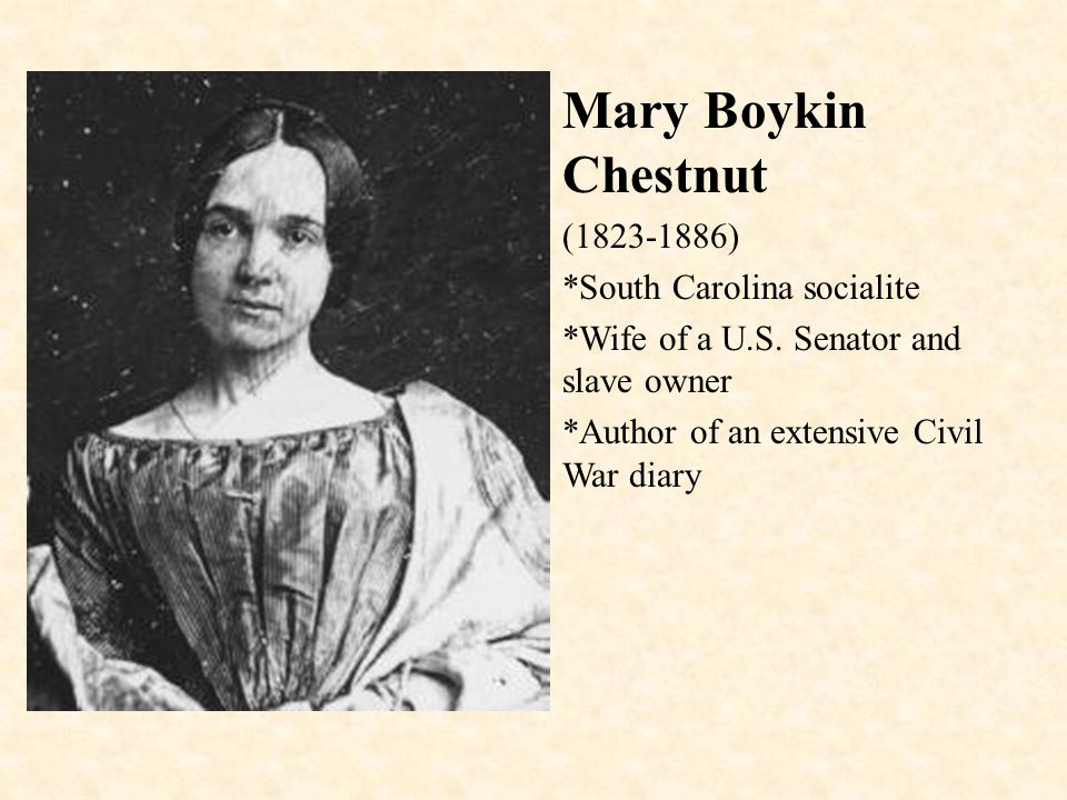 Mary Boykin Chestnut (1823-1886) *South Carolina socialite *Wife of a U.S.