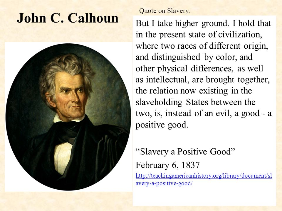 John C. Calhoun But I take higher ground.