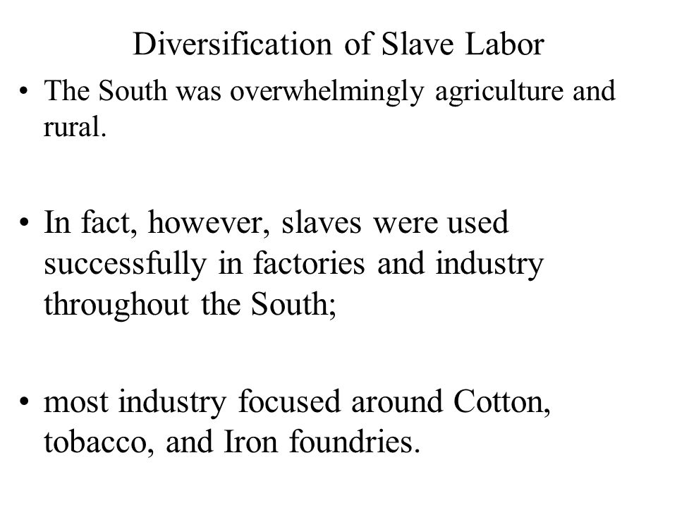 Diversification of Slave Labor The South was overwhelmingly agriculture and rural.