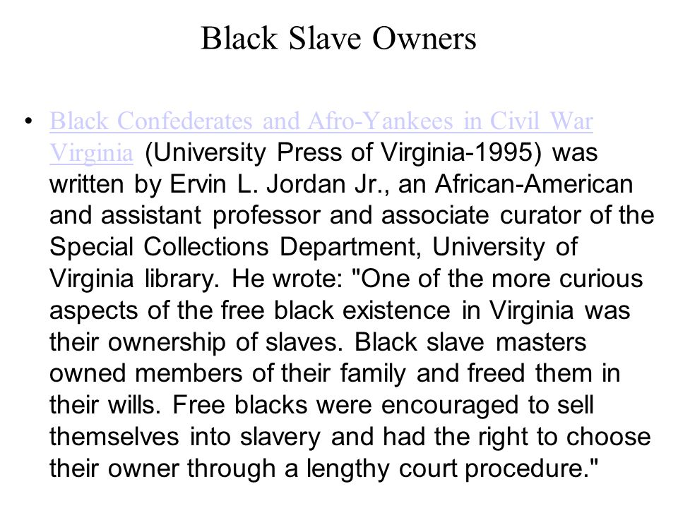 Black Slave Owners Black Confederates and Afro-Yankees in Civil War Virginia (University Press of Virginia-1995) was written by Ervin L.