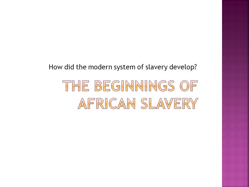 How did the modern system of slavery develop?