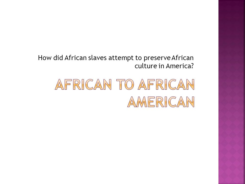 How did African slaves attempt to preserve African culture in America?