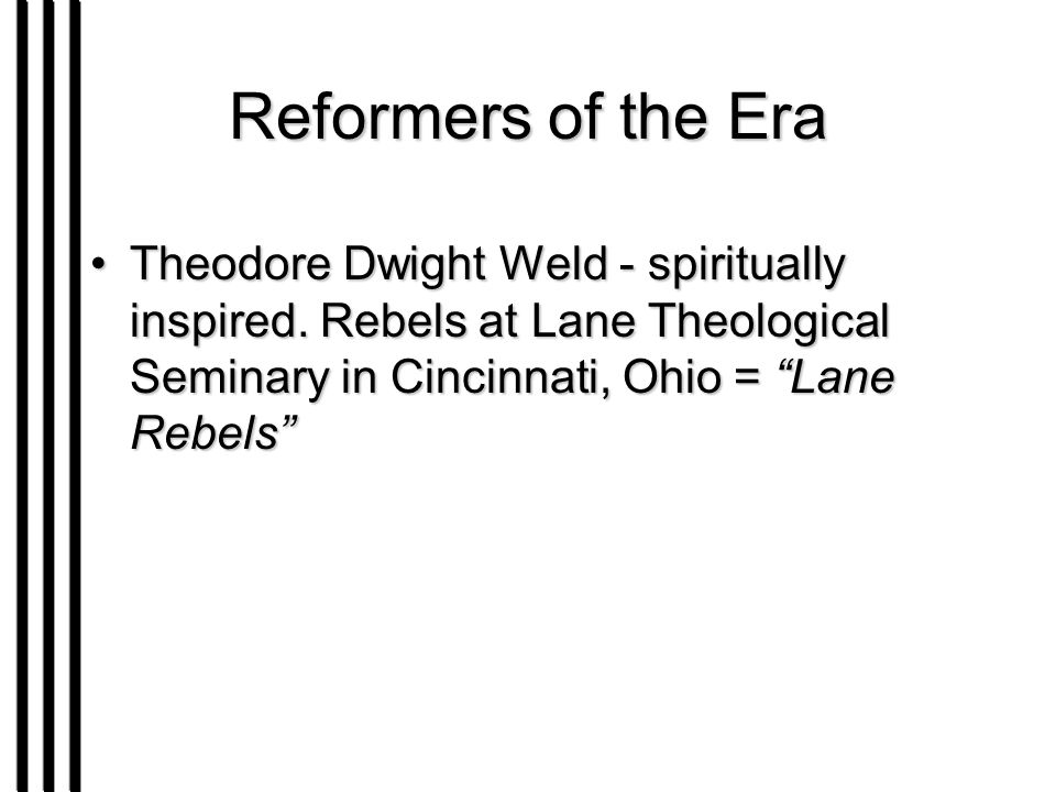 Reformers of the Era Theodore Dwight Weld - spiritually inspired.