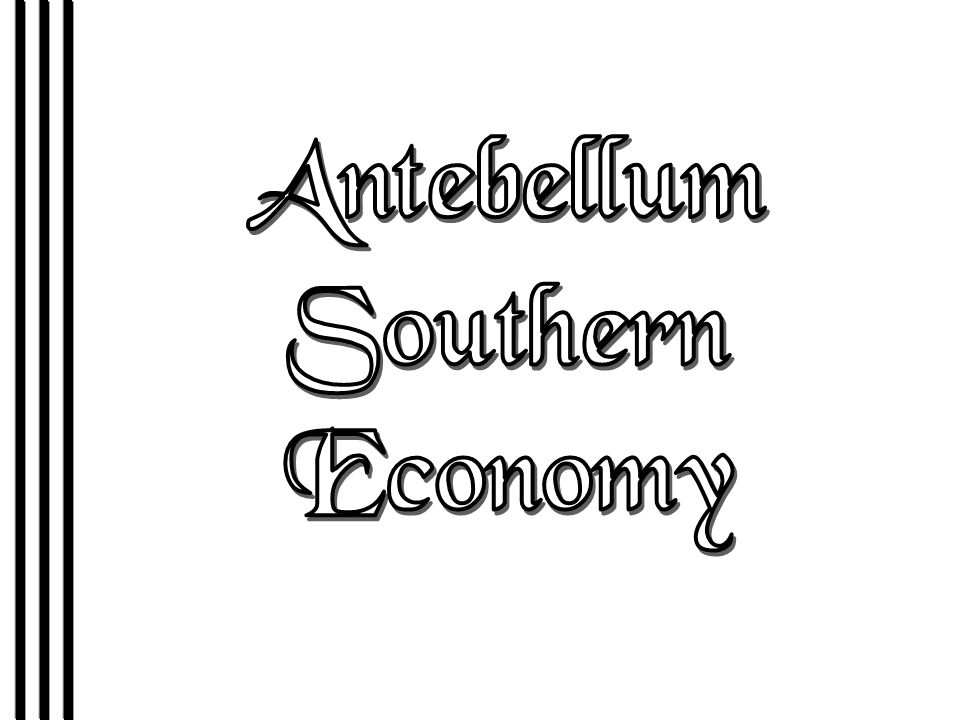 Characteristics of the Antebellum South 1.Primarily agrarian.
