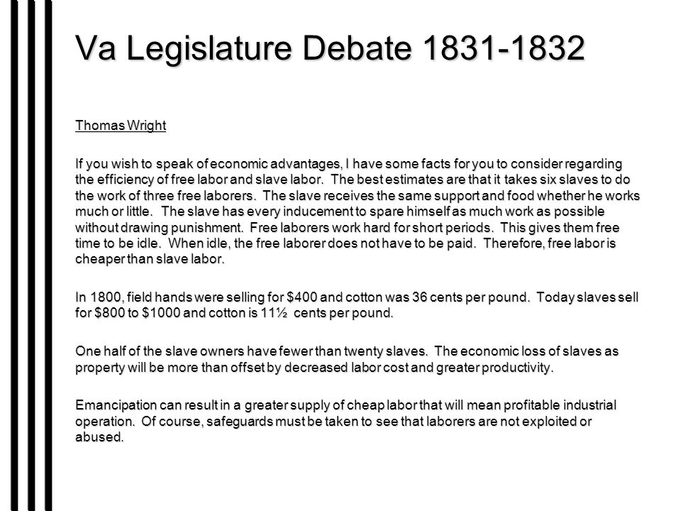Va Legislature Debate 1831-1832 Thomas Wright If you wish to speak of economic advantages, I have some facts for you to consider regarding the efficiency of free labor and slave labor.