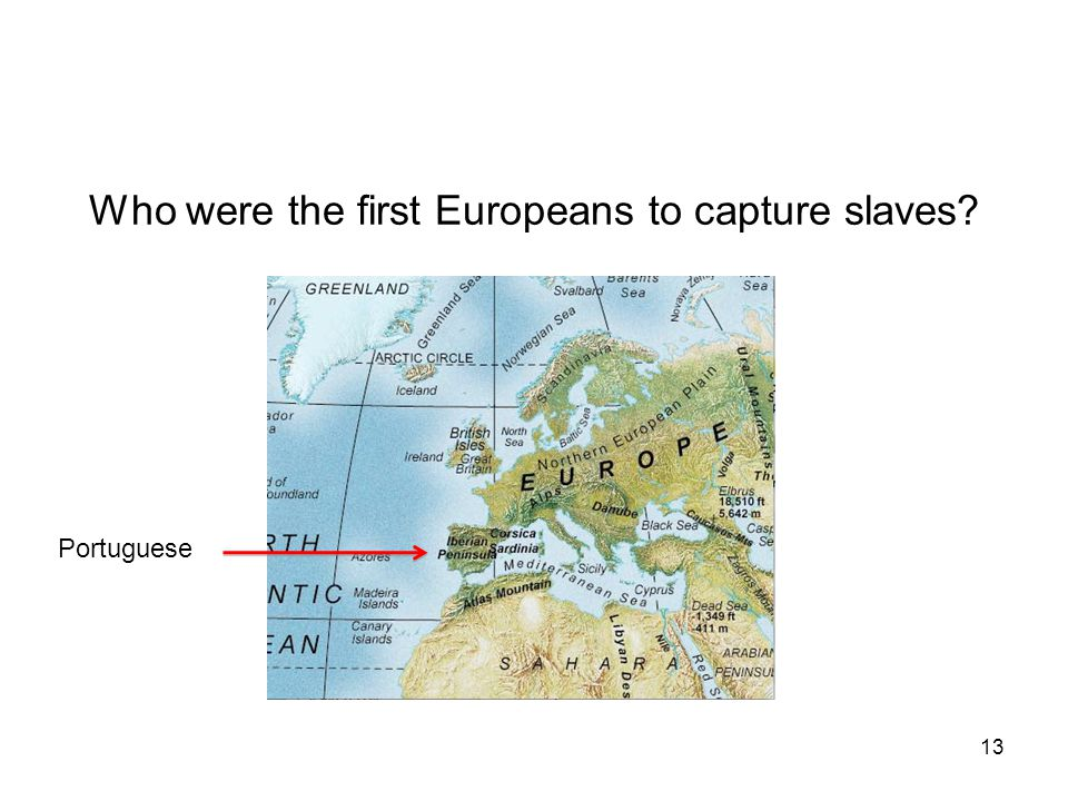 Who were the first Europeans to capture slaves Portuguese 13