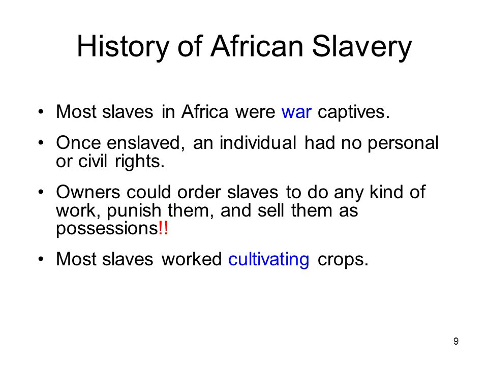 History of African Slavery Most slaves in Africa were war captives.