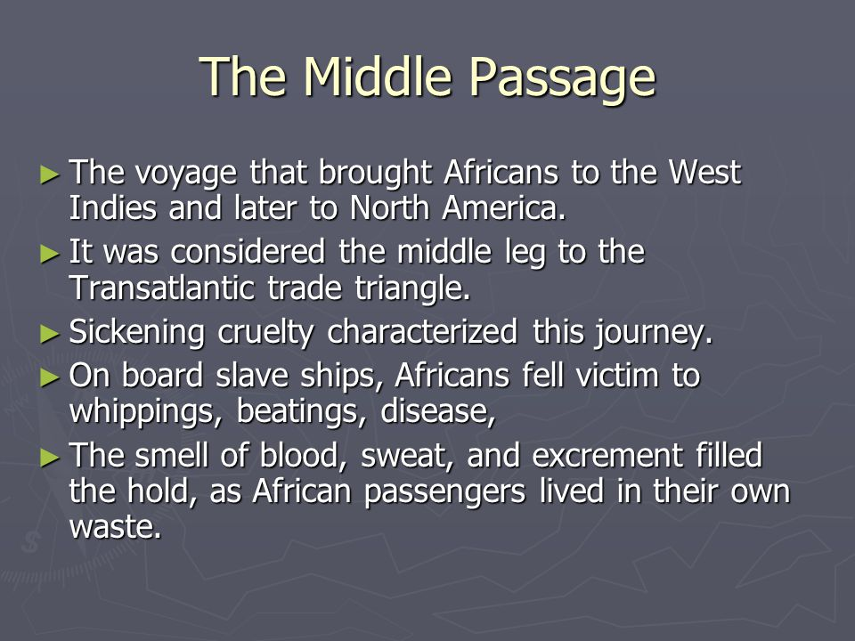 The Middle Passage ► The voyage that brought Africans to the West Indies and later to North America.
