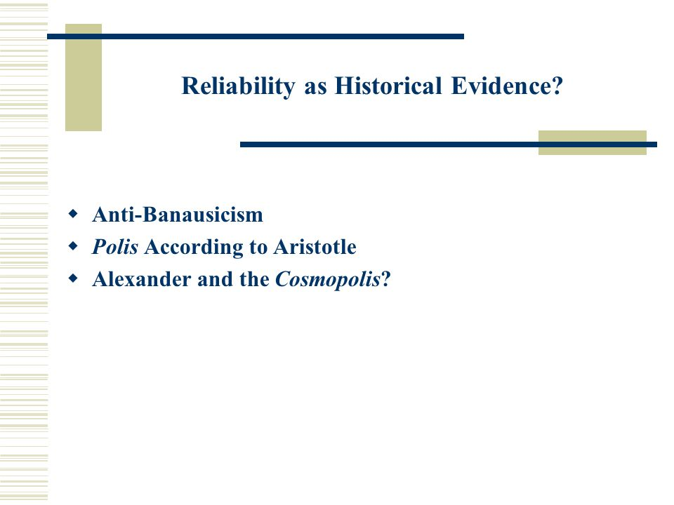 Reliability as Historical Evidence?  Anti-Banausicism  Polis According to Aristotle  Alexander and the Cosmopolis?